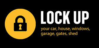Lock up your car, house, windows, garage, gates, shed